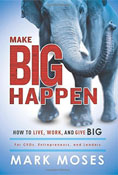 Mark Moses' book Make Big Happen: How to Live, Work and Give BIG